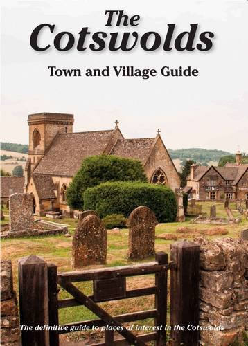 The Cotswolds Town and Village Guide: The Definitive Guide to Places of Interest in the Cotswolds (...