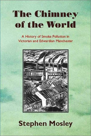 9781874267492: The Chimney of the World: A History of Smoke Pollution in Victorian and Edwardian Manchester