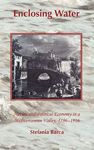 9781874267560: Enclosing Water: Nature and Political Economy in a Mediterranean Valley 1796-1916