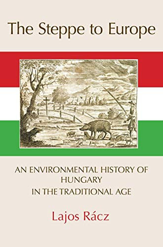 9781874267768: The Steppe to Europe: An Environmental History of Hungary in the Traditional Age