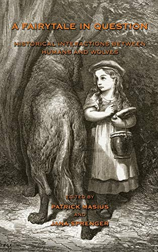 A Fairytale in Question: Historical Interactions Between Humans and Wolves (Hardback)
