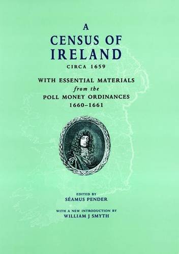 A Census of Ireland 1659: with Essential Materials from the Poll Money Ordinances, 1660-1661 (...