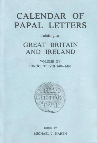 Calendar of Papal Letters Vol XV 1484-1492 (Volume 15): Michael J. Haren