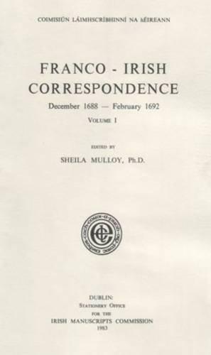Franco-Irish Correspondence 1688-1692: Volume I (Hardback)