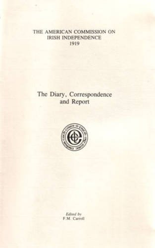 The American Commission on Irish Independence 1919: The Diary, Correspondence and Report (Hardback)