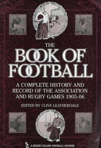9781874287131: The Book of Football: A Complete History and Record of the Association and Rugby Games, 1905-1906 (Desert Island Football Histories)