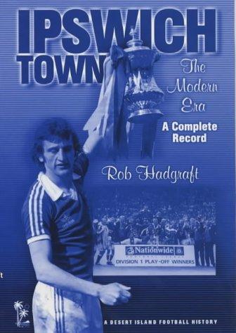 9781874287438: Ipswich Town: The Modern Era - A Complete Record (Desert Island Football Histories)