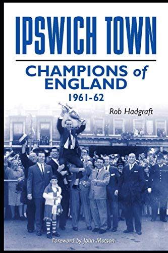 9781874287636: Ipswich Town: Champions of England 1961-62 (Desert Island Football Histories)