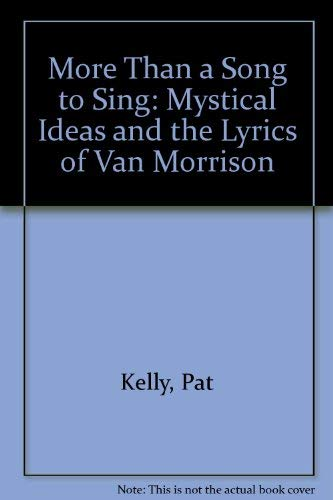9781874309000: More Than a Song to Sing: Mystical Ideas and the Lyrics of Van Morrison