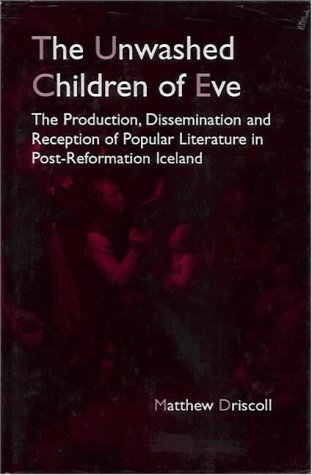 9781874312307: The Unwashed Children of Eve: The Production, Dissemination and Reception of Popular Literature in Post-Reformation Iceland