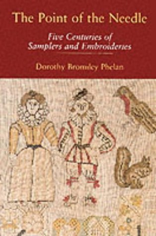9781874336976: The Point of the Needle: Five Centuries of Samplers and Embroideries - An Exhibition of Needlework at the Dorset County Museum