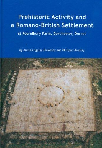 Prehistoric Activity and a Romano-British Settlement at Poundbury Farm, Dorchester, Dorset: ...