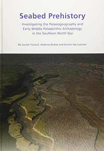 Seabed Prehistory: Investigating the Palaeogeography and Early Middle Palaeolithic Archaeology in ...