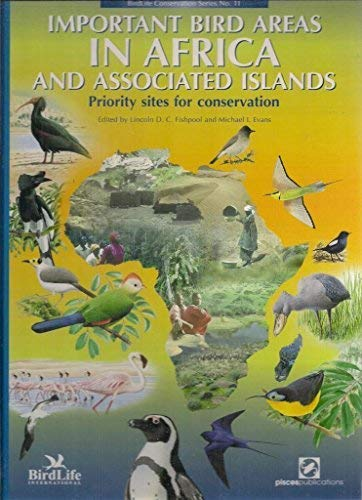 Important Bird Areas in Africa and Associated Islands: Priority Sites for Conservation (Birdlife ...