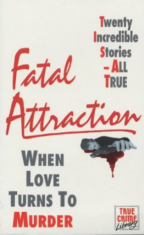Fatal Attraction: When Love Turns to Murder (True Crime Library): Mike James