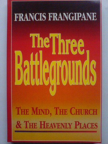 9781874367260: The Three Battlegrounds: The Mind, the Church and the Heavenly Places