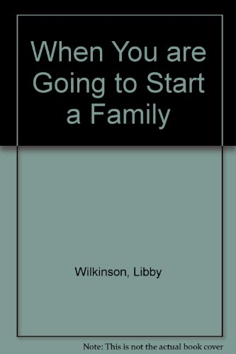 When You are Going to Start a Family: Wilkinson, Libby