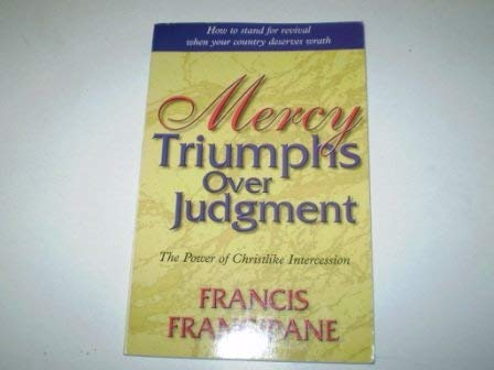 Mercy Triumphs Over Judgement: The Power of Christlike Intercession (1874367965) by Francis Frangipane