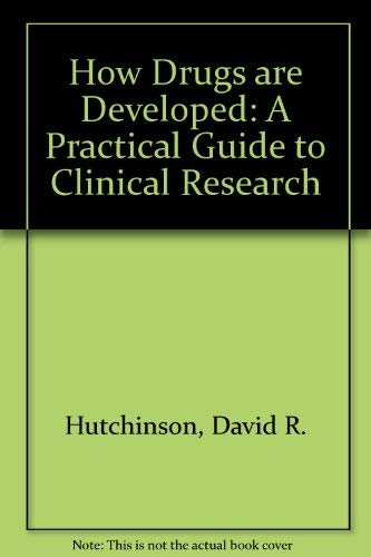How Drugs are Developed: A Practical Guide to Clinical Research: Hutchinson, David R.