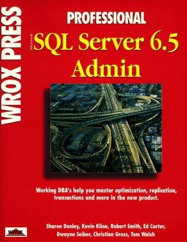 Professional Microsoft SQL Server 6.5 Admin (1874416494) by Kevin Kline; Christian Gross; Tom Walsh; Dwayne Seiber