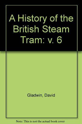 A Histroy of the British Steam Tram Volume 6.