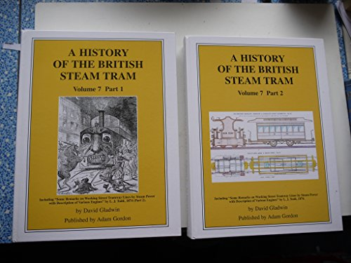 A History of the British Steam Tram V. 7, Parts 1 & 2: Gladwin, David