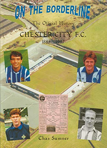 On the Borderline: The Official History: Chester City F. C. 1885-1997: Sumner, Chas
