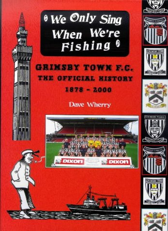 9781874427780: We Only Sing When We're Fishing: Grimsby Town F.C. - The Official History 1878-2000