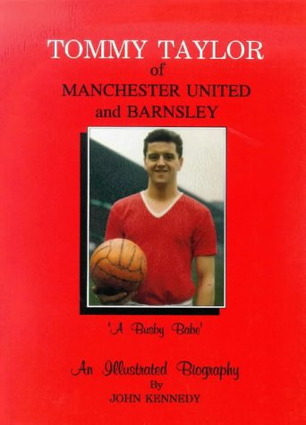 9781874427858: Tommy Taylor of Manchester United and Barnsley: A Busby Babe - An Illustrated Biography