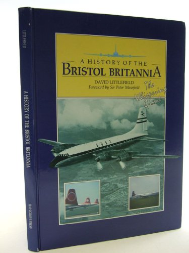 History of the Bristol Britannia: Whispering Giant: Littlefield, David J.A.