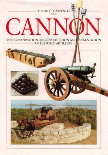 Cannon : the conservation, reconstruction and presentation of historic Artillery