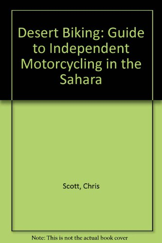 9781874472001: Desert Biking: Guide to Independent Motorcycling in the Sahara