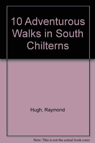 Ten Adventurous Walks in the South Chilterns: Hugh, Raymond