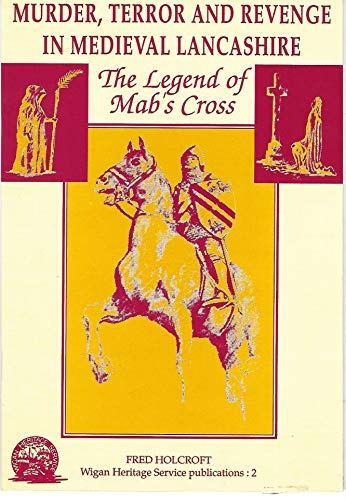Murder, Terror and Revenge in Mediaeval Lancashire: Legend of Mab's Cross (1874496005) by Holcroft, Fred