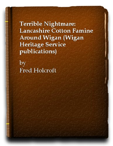 Terrible Nightmare: Lancashire Cotton Famine Around Wigan (1874496021) by Holcroft, Fred