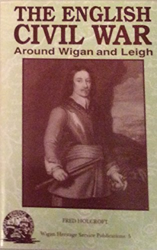 English Civil War Around Wigan and Leigh (187449603X) by Holcroft, Fred
