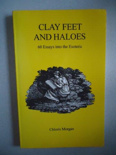 CLAY FEET AND HALOES: 60 ESSAYS INTO: MORGAN, Chloris