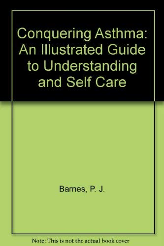 Conquering Asthma: An Illustrated Guide to Understanding and Self Care for Adults and Children: ...