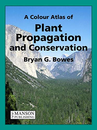 A Colour Atlas of Plant Propagation and Conservation (Hardback): Bryan G. Bowes