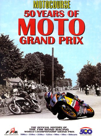 Motocourse 50 Years of MOTO Grand Prix: The Official History of The FIM Road Racing World Champio...