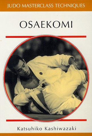 Osaekomi (Judo Masterclass Series): Kashiwazaki, Katsuhiko