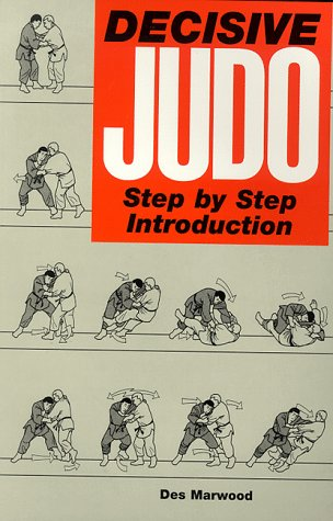 Decisive Judo: Step-by-Step Introduction: Marwood, Des