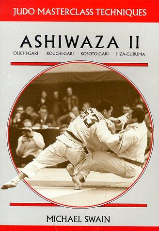 9781874572657: Ashiwaza II: Ouchi-gari, Kouchi-gari, Kosuto-gari, Hiza-guruma (Judo Masterclass Techniques)