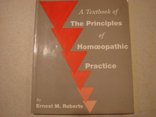 A Textbook of the Principles of Homoeopathic Practice: Roberts, Ernest