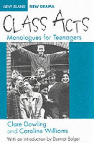 Class Acts: Monologues for Teenagers: Dowling, Clare and