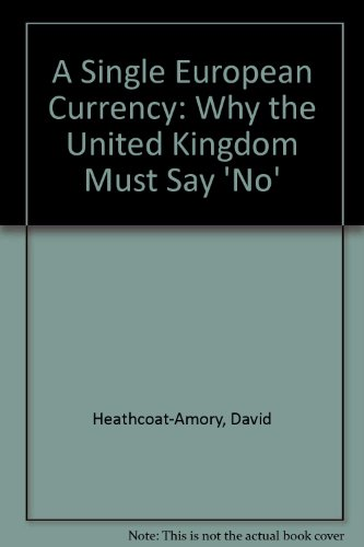 9781874607113: A Single European Currency: Why the United Kingdom Must Say 'No'