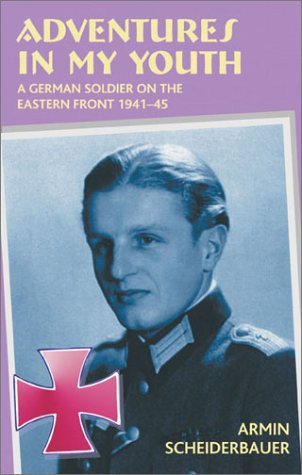 9781874622062: ADVENTURES IN MY YOUTH: A German Soldier on the Eastern Front 1941-45