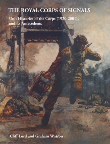 9781874622079: The Royal Corps of Signals: Unit Histories of the Corps (1920-2001) and Its Antecedents