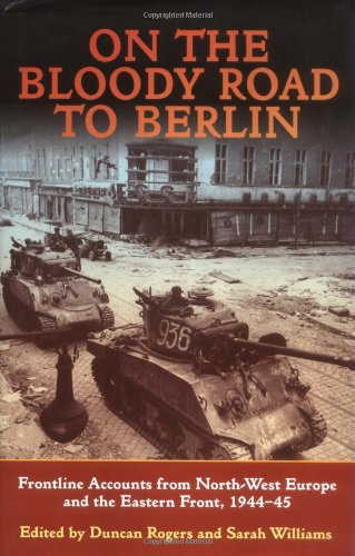 9781874622086: On the Bloody Road to Berlin: Frontline Accounts from North-West Europe & the Eastern Front, 1944-45