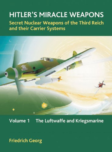 9781874622246: 1: Hitler's Miracle Weapons: Secret Nuclear Weapons of the Third Reich and Their Carrier Systems: Luftwaffe and Kriegsmarine v. 1